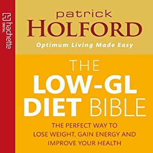 The Low-GL Diet Bible: The Perfect Way to Lose Weight, Gain Energy, and Improve Your Health | [Patrick Holford]
