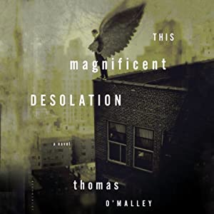 This Magnificent Desolation: A Novel | [Thomas O'Malley]