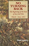Don Lowry No Turning Back: Beginning of the End of the Civil War, March-June, 1864: 001