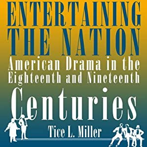 Entertaining the Nation: American Drama in the Eighteenth and Nineteenth Centuries: Theater in the Americas | [Tice L. Miller]