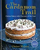The Cardamom Trail: Chetna Bakes with Flavours of the East
