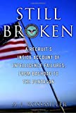 Still Broken: A Recruit's Inside Account of Intelligence Failures, from Baghdad to the Pentagon