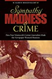 Sympathy, Madness, and Crime: How Four Nineteenth-Century Journalists Made the Newspaper Womens Business