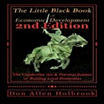 Little Black Book of Economic Development (2nd Edition): The Clandestine Art and Practical Science of Building Local Economies | Don Allen Holbrook