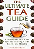 img - for The Ultimate Tea Guide: A Detailed List of 60+ Tea Varieties, including Health Benefits & Steeping Recommendations (Tea Guidebook) book / textbook / text book