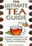 The Ultimate Tea Guide: A Detailed Li...