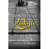 In Search of Katya ~ Stuart F.  McRoberts