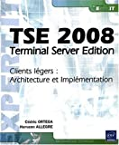 echange, troc Hervann ALLEGRE, Cédric Ortega - TSE 2008 - Terminal Server Edition - Clients légers : Architecture et Implémentation