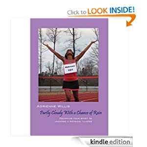 Partly Cloudy With a Chance of Rain: Equipping Your Spirit to Undergo a Physical Illness Adrienne Willis