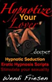 Hypnotize Your Lover, the erotic hypnosis book that will teach you everything about hypnosis and sex. Learn covert hypnosis, secret sleep hypnosis technique, erotic stories.