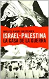 img - for ISRAEL PALESTINA LA CASA DE LA GUERRA book / textbook / text book