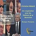 Dans le secret des maîtres du monde: Kadhafi, Bush, Mitterrand, Poutine et les autres | Livre audio Auteur(s) : Christian Malard Narrateur(s) : Gilles Ovieve, Myriam Pardiac