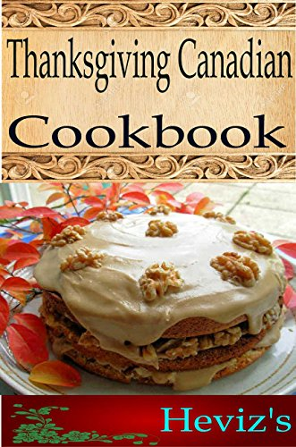 Thanksgiving Canadian 101. Delicious, Nutritious, Low Budget, Mouth Watering Thanksgiving Canadian Cookbook by Heviz's