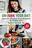 Un-Junk Your Diet: How to Shop, Cook, and Eat to Fight Inflammation and Feel Better Forever