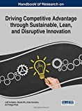 img - for Handbook of Research on Driving Competitive Advantage through Sustainable, Lean, and Disruptive Innovation (Advances in Business Strategy and Competitive Advantage) book / textbook / text book