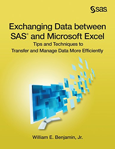 Exchanging Data between SAS and Microsoft Excel: Tips and Techniques to Transfer and Manage Data More Efficiently