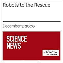 Robots to the Rescue (       UNABRIDGED) by Society for Science & The Public Narrated by Mark Moran