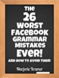 The 26 Worst Facebook Grammar Mistakes Ever!: & How to Avoid Them