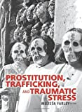 By Melissa Farley PhD Prostitution, Trafficking, and Traumatic Stress (Journal of Trauma Practice) (1st Edition)