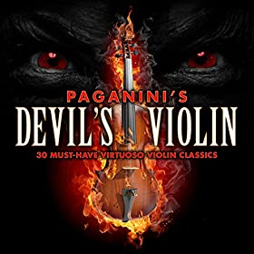 Paganini's Devil's Violin - 30 Must-Have Virtuoso Violin Classics