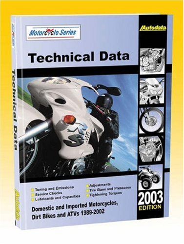 Technical Data: Domestic and Imported Motorcycles, Dirt Bikes and ATVs 1989-2002 (Autodata Motorcycle Data Manual (North America))