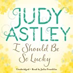 I Should be So Lucky | Judy Astley