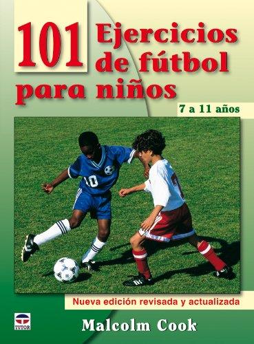 101 EJERCICIOS DE FUTBOL PARA NIÑOS DE 7 A 11 AÑOS
