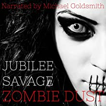 Zombie Dust: An Extreme Horror Novel Audiobook by Jubilee Savage Narrated by Michael Goldsmith