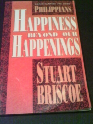Philippians: Happiness Beyond Our Happenings (Understanding the Book)