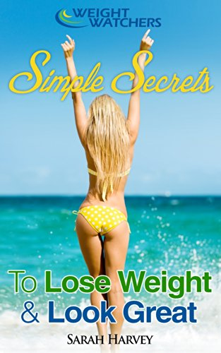 Weight Watchers: Simple Secrets To Lose Weight & Look Great (Weight Watchers Cookbook, Weight Watchers Simple Start, Diet)