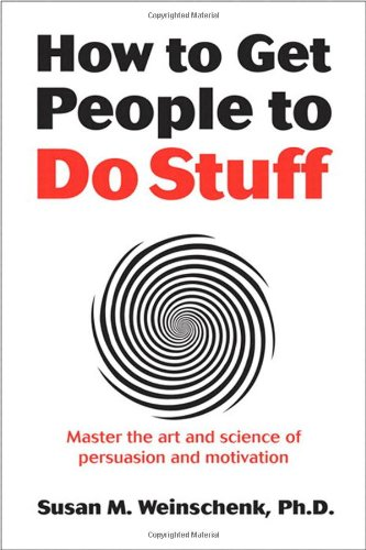 How to Get People to Do Stuff: Master the art and science of persuasion and motivation - Susan Weinschenk