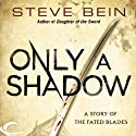 Only a Shadow: A Story of the Fated Blades (       UNABRIDGED) by Steve Bein Narrated by Brian Nishii