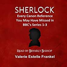 Sherlock: Every Canon Reference You May Have Missed in BBC's Series 1-3 (       UNABRIDGED) by Valerie Estelle Frankel Narrated by Bryarly Bishop