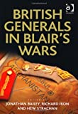 British Generals in Blair's Wars (Military Strategy and Operational Art) (1409437361) by Jonathan Bailey