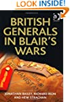 British Generals in Blair's Wars (Mil...