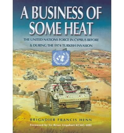 A Business of Some Heat: The United Nations Force in Cyprus 1972-74
