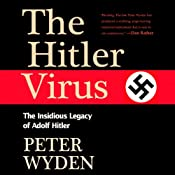 The Hitler Virus: The Insidious Legacy of Adolf Hitler | [Peter Wyden]