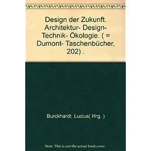 Design der Zukunft. Architektur - Design - Ökologie - Technik.