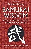 Samurai Wisdom: Lessons from Japan's Warrior Culture: Five Classic Texts on Bushido