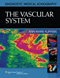 Diagnostic Medical Sonography: The Vascular System (Diagnostic Medical Sonography Series)
