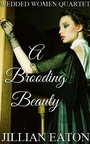 A Brooding Beauty (Wedded Women Quartet) by Jillian Eaton