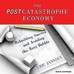 The Postcatastrophe Economy: Rebuilding America and Avoiding the Next Bubble | Eric Janszen