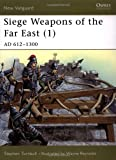 Siege Weapons of the Far East (1): AD 612-1300 (New Vanguard) (v. 1) (184176339X) by Stephen Turnbull