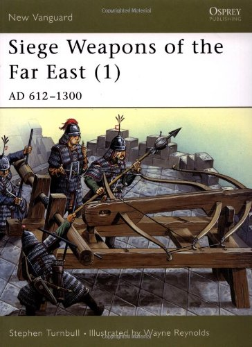 Siege Weapons of the Far East (1): AD 612-1300: AD 612-1300 v. 1 (New Vanguard)