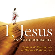 I, Jesus: An Autobiography Audiobook by Chuck W. Missler, William P. Welty Narrated by Franklin Treble