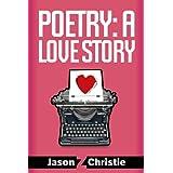 Poetry: A Love Story ~ Jason Z. Christie