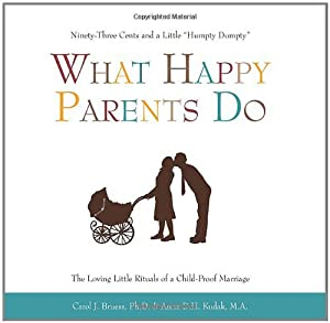 What Happy Parents Do Ninety-three Cents And A Little Humpty Dumpty The Loving Little Rituals Of A Child-proof Marriage from Fairview Press