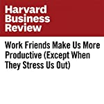 Work Friends Make Us More Productive (Except When They Stress Us Out) | David Burkus