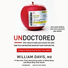 Undoctored: Why Health Care Has Failed You and How You Can Become Smarter Than Your Doctor Audiobook by William Davis, MD Narrated by Dan Woren