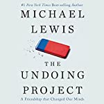 The Undoing Project: A Friendship That Changed Our Minds Audiobook by Michael Lewis Narrated by Dennis Boutsikaris